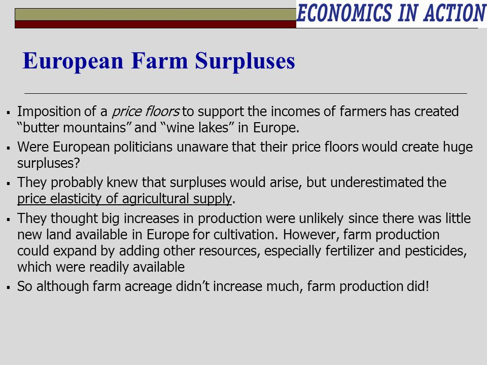Imposition of a price floors to support the incomes of farmers has created butter mountains and wine lakes in Europe. Were European politicians unawar