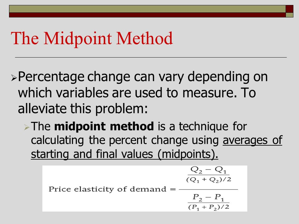 The Midpoint Method Percentage change can vary depending on which variables are used to measure. To alleviate this problem: The midpoint method is a t