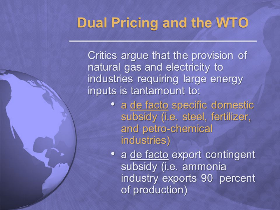 Critics argue that the provision of natural gas and electricity to industries requiring large energy inputs is tantamount to: a de facto specific domestic subsidy (i.e.