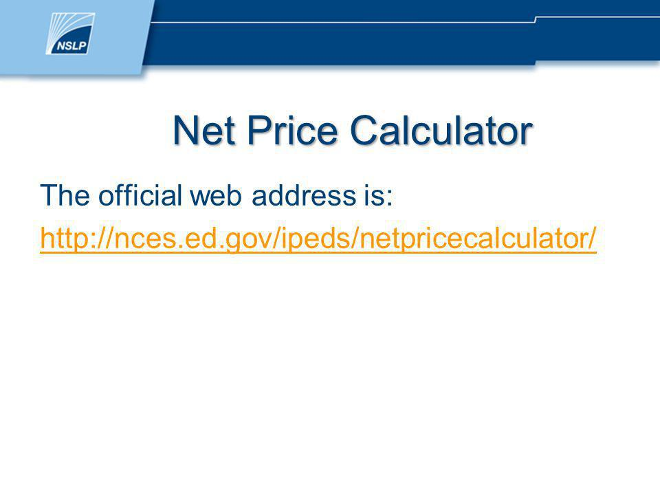 Net Price Calculator The official web address is: http://nces.ed.gov/ipeds/netpricecalculator/