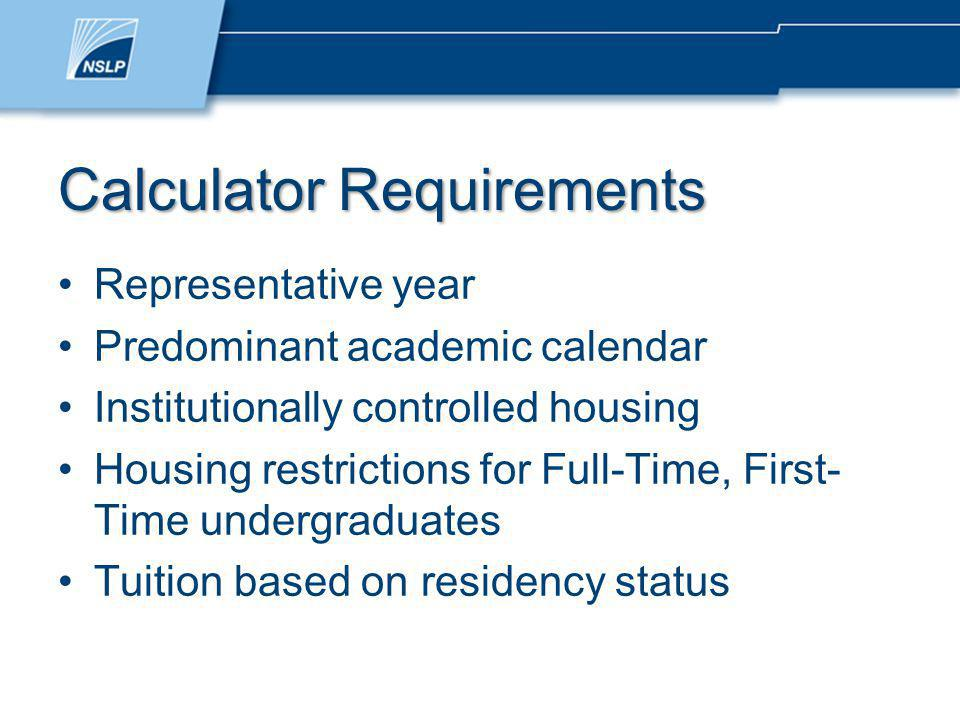 Calculator Requirements Representative year Predominant academic calendar Institutionally controlled housing Housing restrictions for Full-Time, First- Time undergraduates Tuition based on residency status