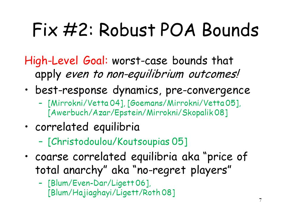 7 Fix #2: Robust POA Bounds High-Level Goal: worst-case bounds that apply even to non-equilibrium outcomes.