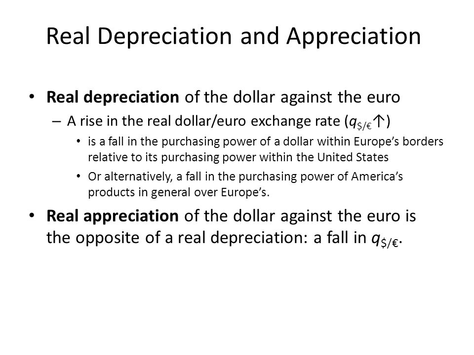 Real depreciation of the dollar against the euro – A rise in the real dollar/euro exchange rate (q $/) is a fall in the purchasing power of a dollar w
