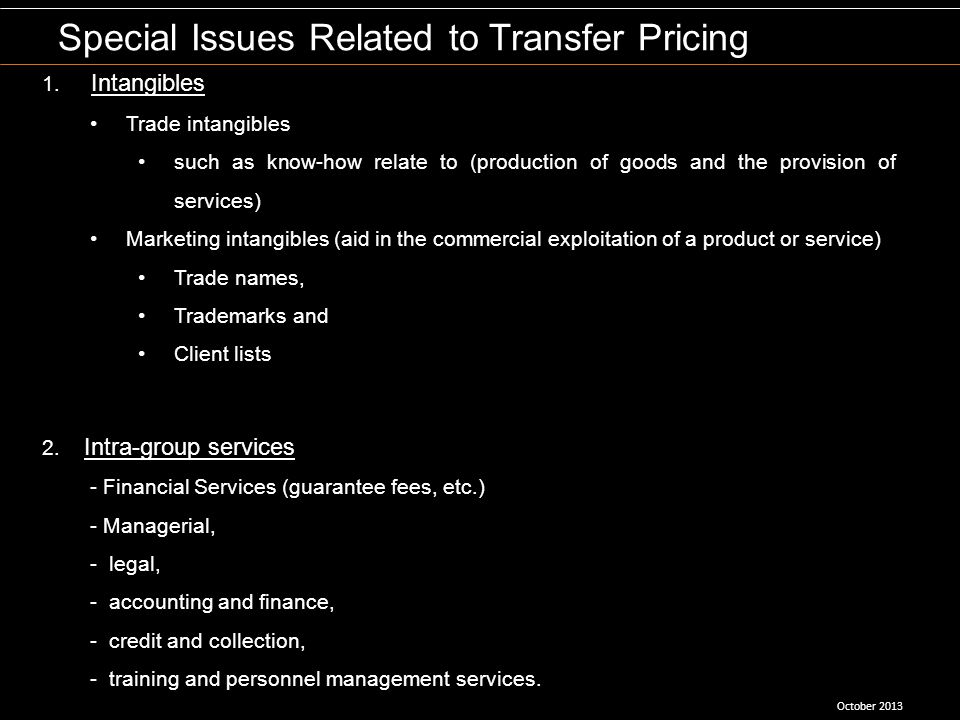 October 2013 Special Issues Related to Transfer Pricing 1. Intangibles Trade intangibles such as know-how relate to (production of goods and the provi