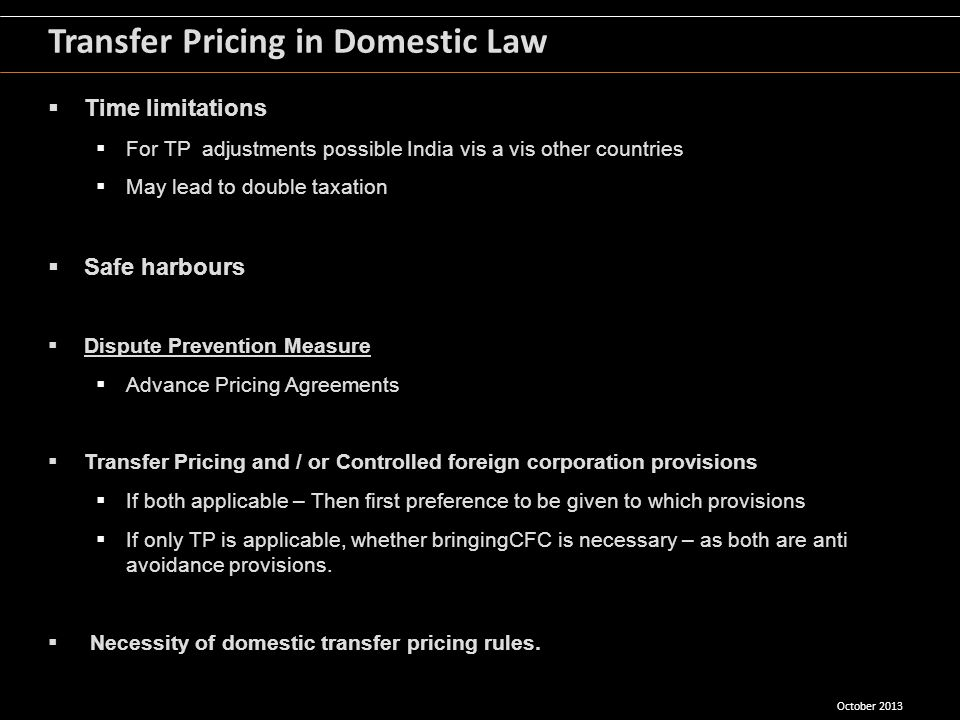 Transfer Pricing in Domestic Law Time limitations For TP adjustments possible India vis a vis other countries May lead to double taxation Safe harbour