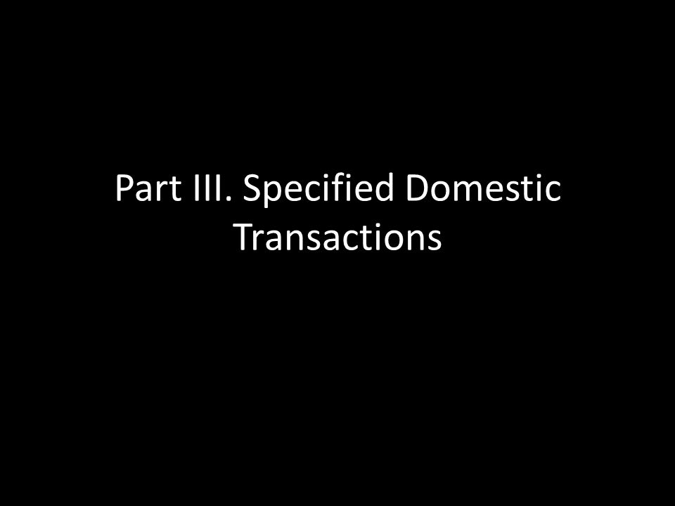 Part III. Specified Domestic Transactions