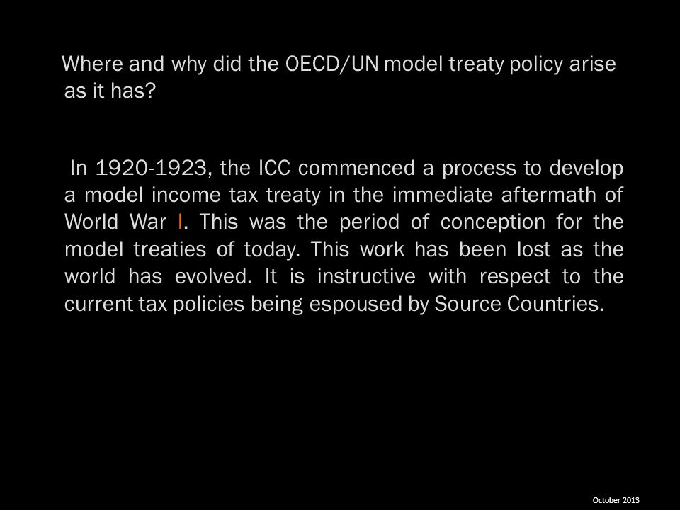 Where and why did the OECD/UN model treaty policy arise as it has? In 1920-1923, the ICC commenced a process to develop a model income tax treaty in t
