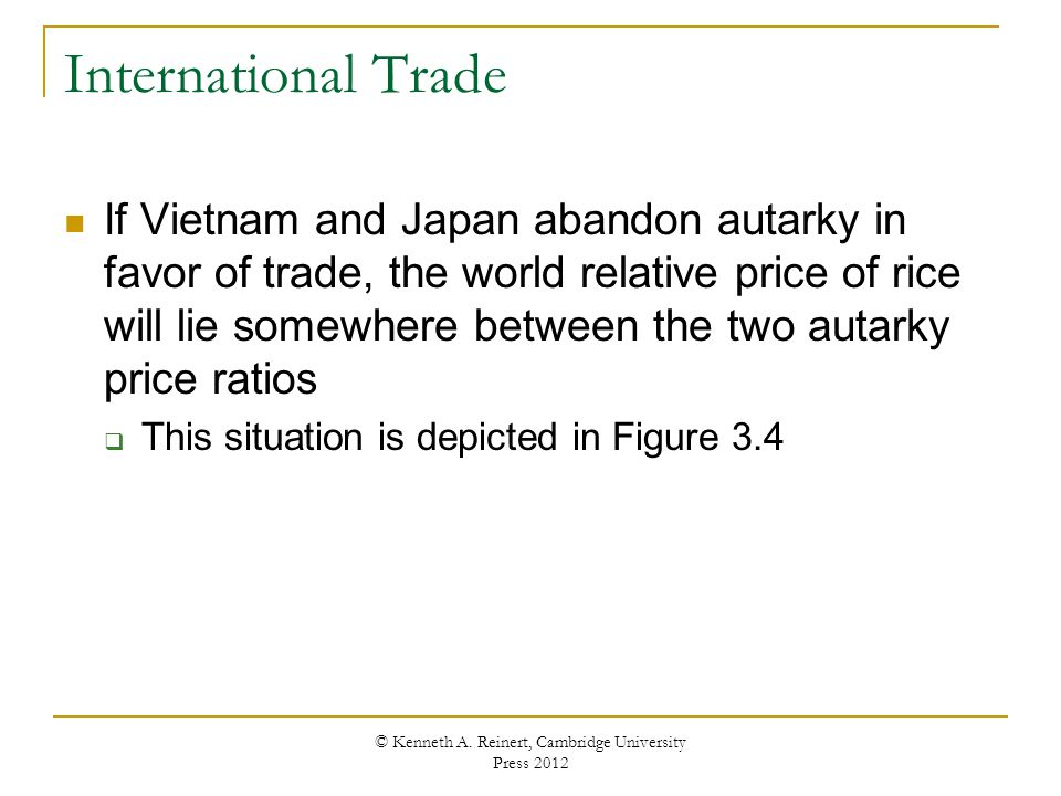 International Trade If Vietnam and Japan abandon autarky in favor of trade, the world relative price of rice will lie somewhere between the two autark
