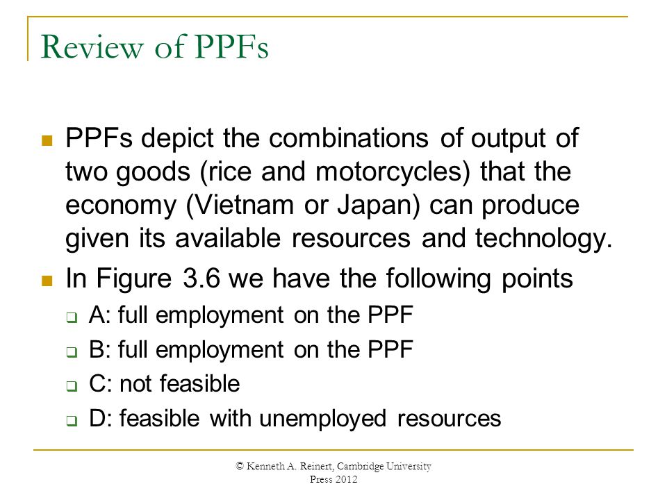 Review of PPFs PPFs depict the combinations of output of two goods (rice and motorcycles) that the economy (Vietnam or Japan) can produce given its av