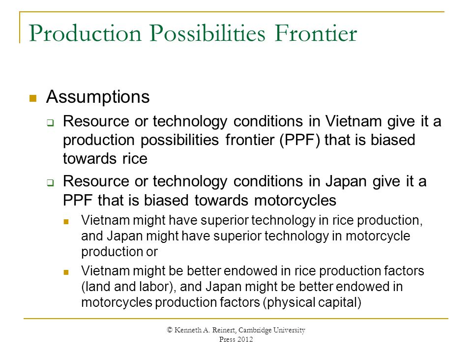 Production Possibilities Frontier Assumptions Resource or technology conditions in Vietnam give it a production possibilities frontier (PPF) that is b