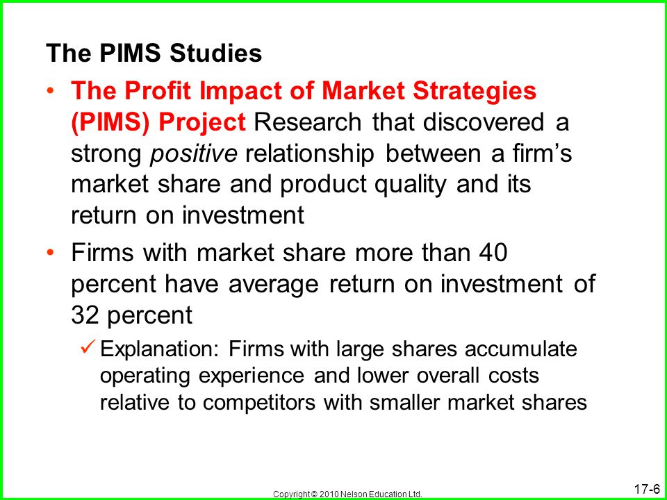 Copyright © 2010 Nelson Education Ltd. 17-6 The PIMS Studies The Profit Impact of Market Strategies (PIMS) Project Research that discovered a strong p