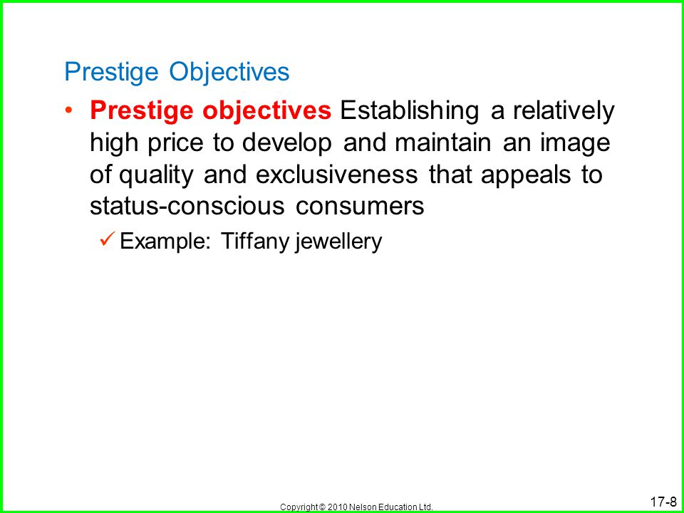 Copyright © 2010 Nelson Education Ltd. 17-8 Prestige Objectives Prestige objectives Establishing a relatively high price to develop and maintain an im