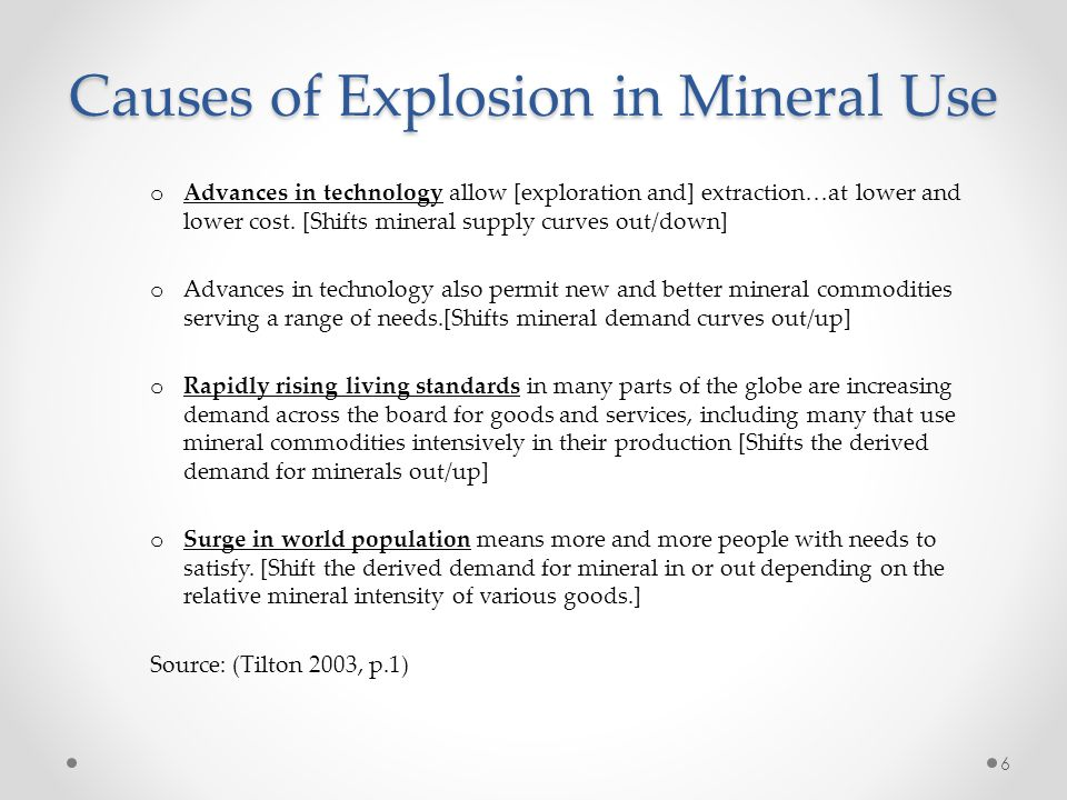 Causes of Explosion in Mineral Use o Advances in technology allow [exploration and] extraction…at lower and lower cost.