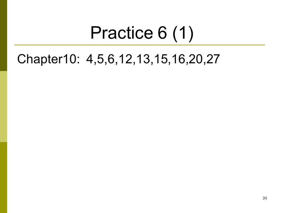 Practice 6 (1) Chapter10: 4,5,6,12,13,15,16,20,27 30