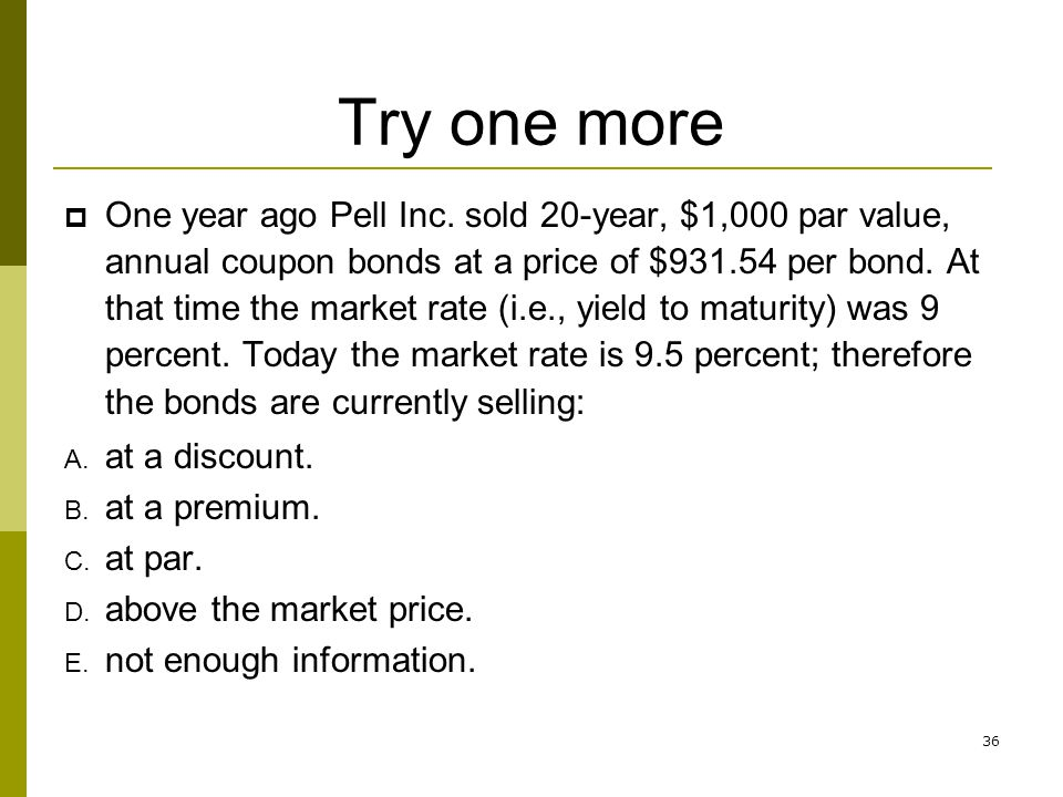 36 Try one more One year ago Pell Inc. sold 20-year, $1,000 par value, annual coupon bonds at a price of $931.54 per bond. At that time the market rat