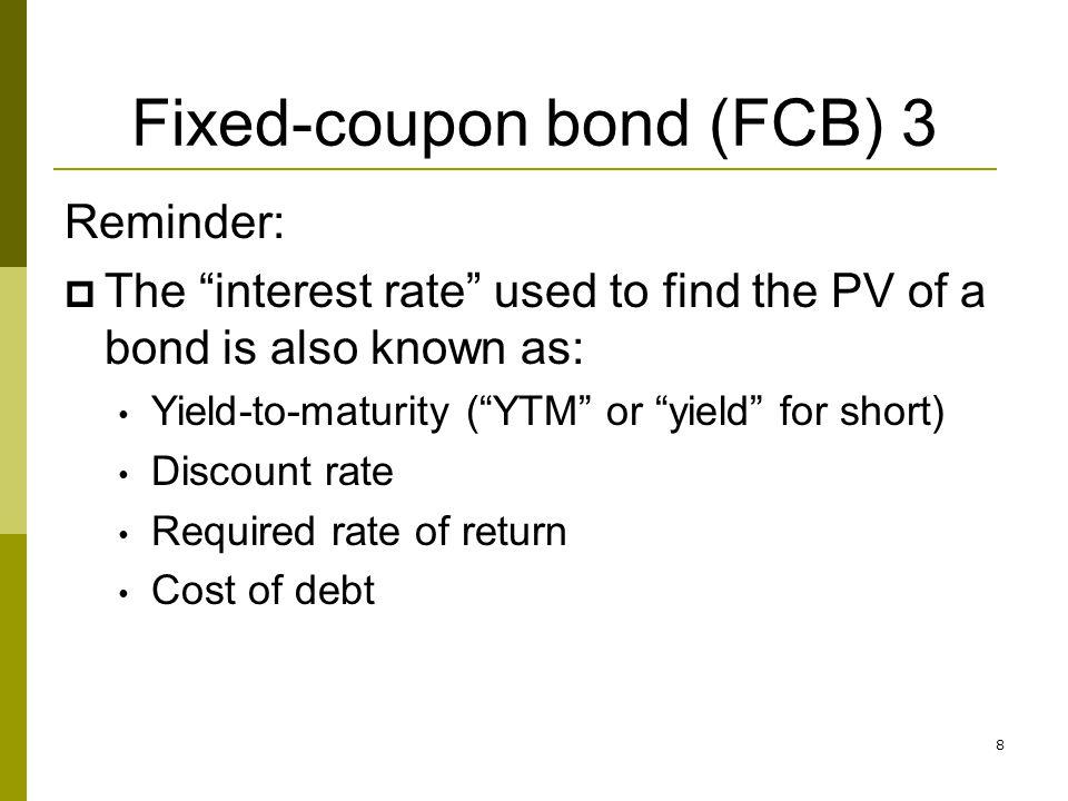 19 Zero-coupon bond (ZCB) 1 Zero coupon rate, no coupon paid during bonds life.
