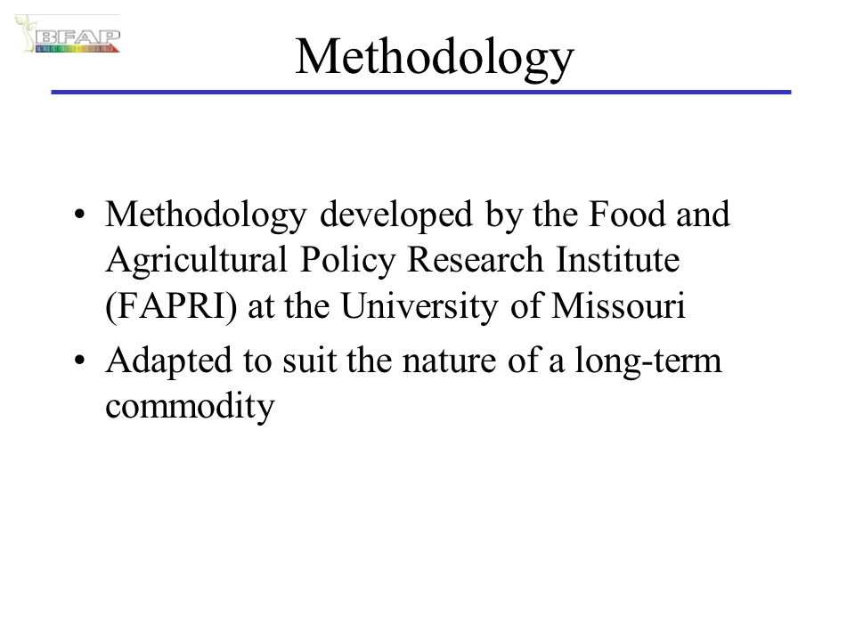 Methodology Methodology developed by the Food and Agricultural Policy Research Institute (FAPRI) at the University of Missouri Adapted to suit the nature of a long-term commodity