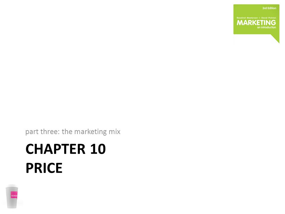 CHAPTER 10 PRICE part three: the marketing mix