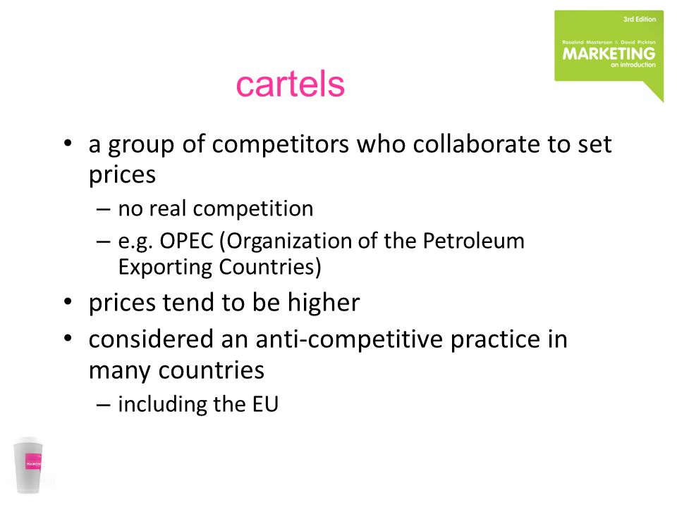cartels a group of competitors who collaborate to set prices – no real competition – e.g.