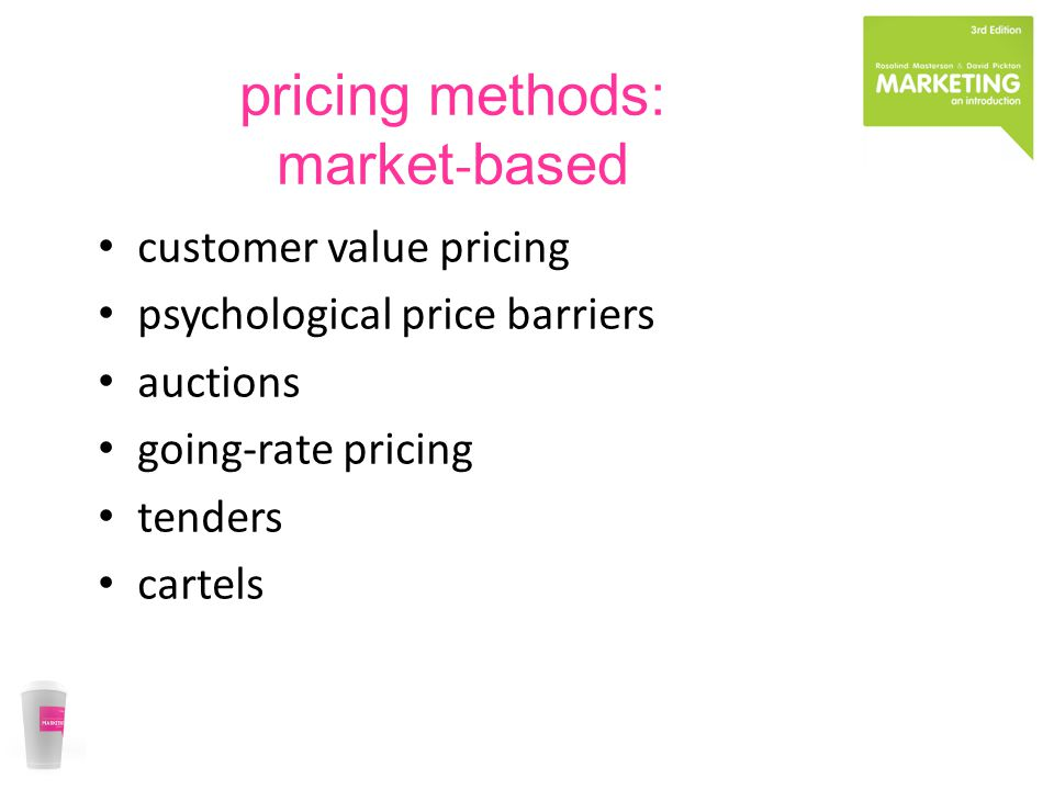 pricing methods: market based customer value pricing psychological price barriers auctions going-rate pricing tenders cartels