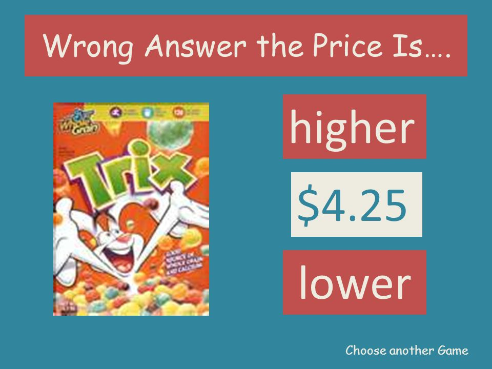 Wrong Answer the Price Is…. $5.25 higher lower $4.25 Choose another Game