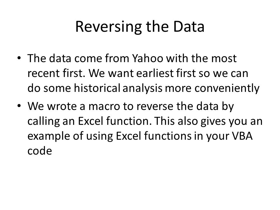 Reversing the Data The data come from Yahoo with the most recent first.