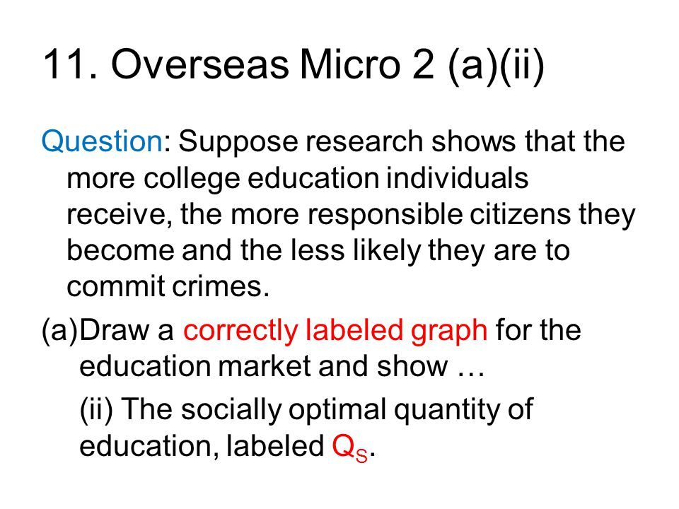 11. Overseas Micro 2 (a)(ii) Question: Suppose research shows that the more college education individuals receive, the more responsible citizens they