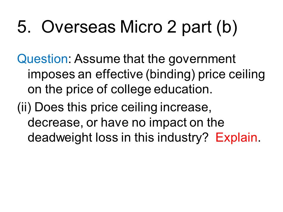 5. Overseas Micro 2 part (b) Question: Assume that the government imposes an effective (binding) price ceiling on the price of college education. (ii)