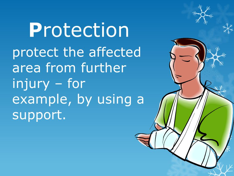 Protection protect the affected area from further injury – for example, by using a support.