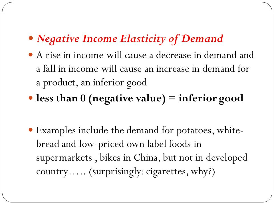 Positive Income Elasticity of Demand A rise in income will cause a rise in demand and a fall in income will cause a fall in demand for a product (a no