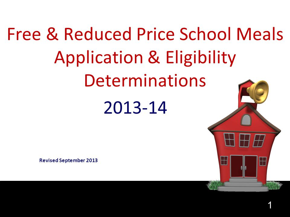 1 Free & Reduced Price School Meals Application & Eligibility Determinations 2013-14 Revised September 2013
