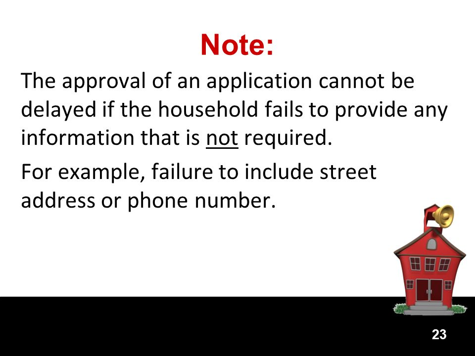 Note: The approval of an application cannot be delayed if the household fails to provide any information that is not required.