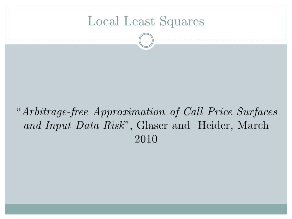 Local Least Squares Arbitrage-free Approximation of Call Price Surfaces and Input Data Risk, Glaser and Heider, March 2010