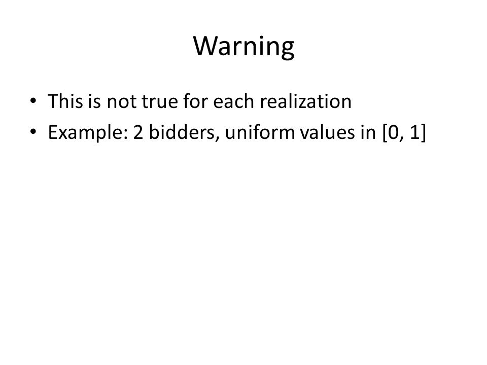 Warning This is not true for each realization Example: 2 bidders, uniform values in [0, 1]