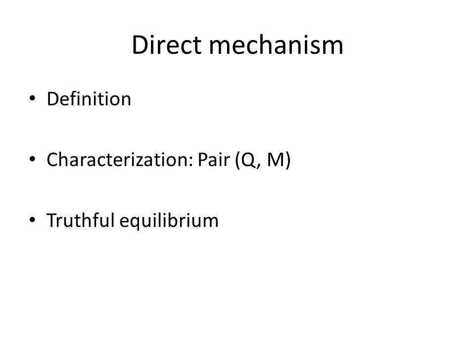 Direct mechanism Definition Characterization: Pair (Q, M) Truthful equilibrium