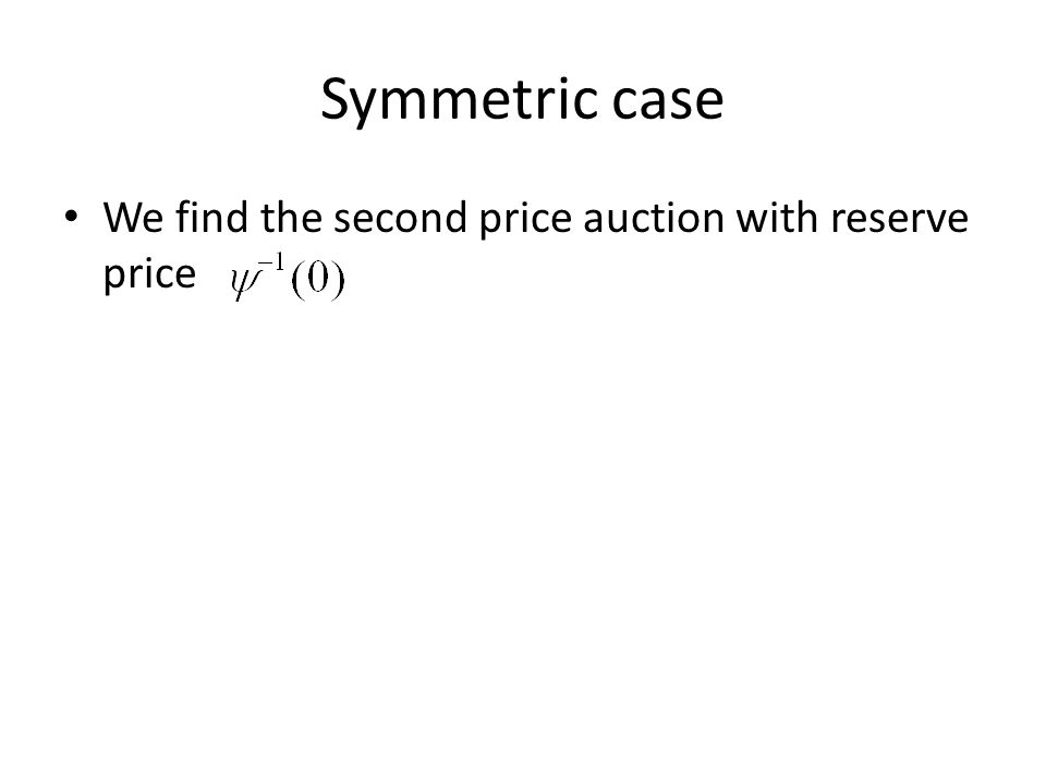 Symmetric case We find the second price auction with reserve price