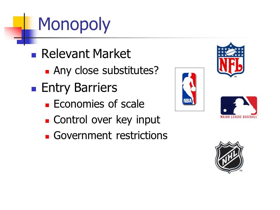 Monopoly Relevant Market Any close substitutes? Entry Barriers Economies of scale Control over key input Government restrictions