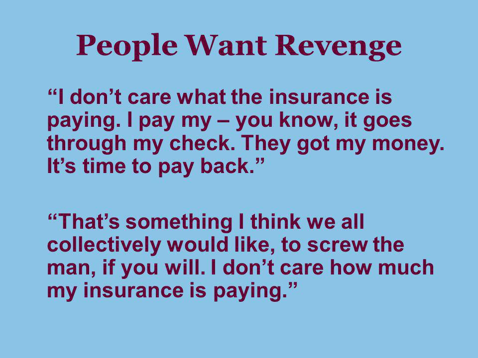 People Want Revenge I dont care what the insurance is paying.