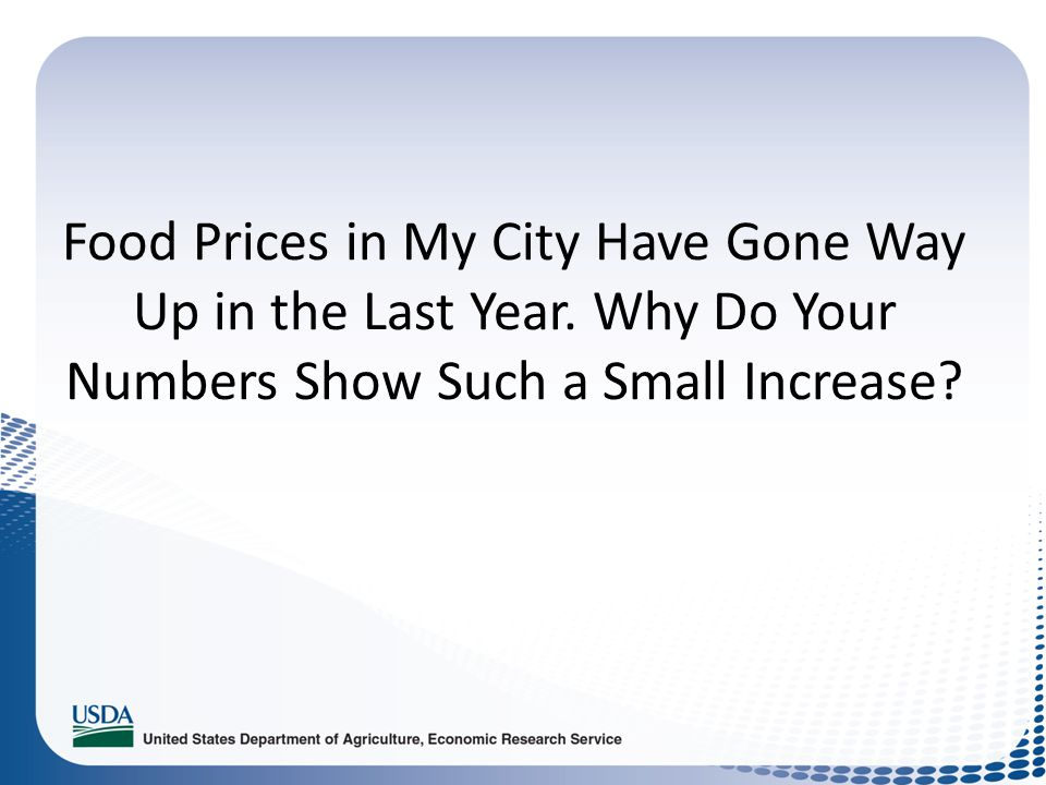 Food Prices in My City Have Gone Way Up in the Last Year. Why Do Your Numbers Show Such a Small Increase?