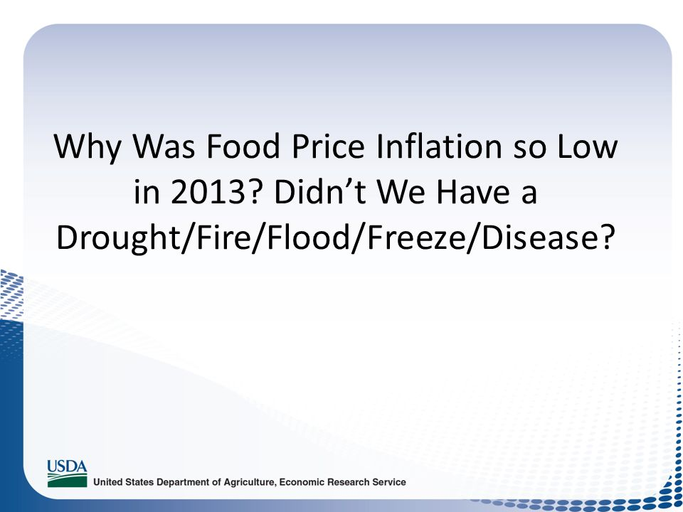 Why Was Food Price Inflation so Low in 2013? Didnt We Have a Drought/Fire/Flood/Freeze/Disease?
