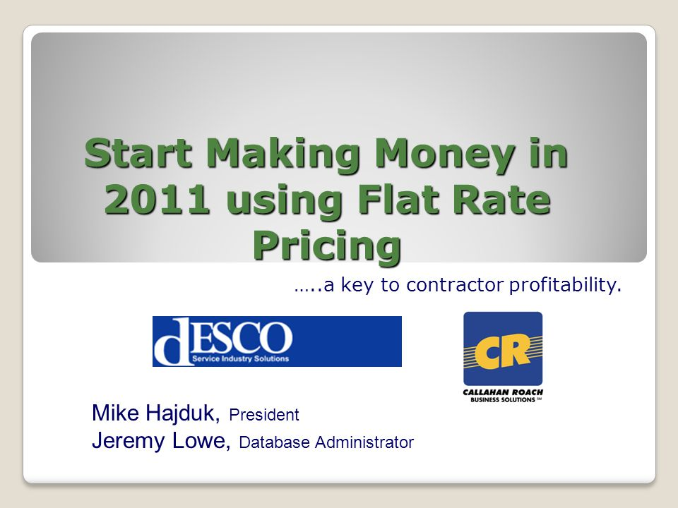 Start Making Money in 2011 using Flat Rate Pricing …..a key to contractor profitability.