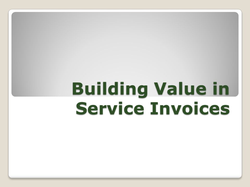 Building Value in Service Invoices