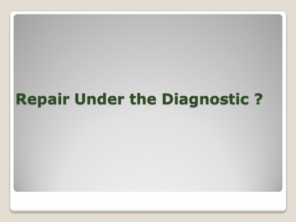 Repair Under the Diagnostic
