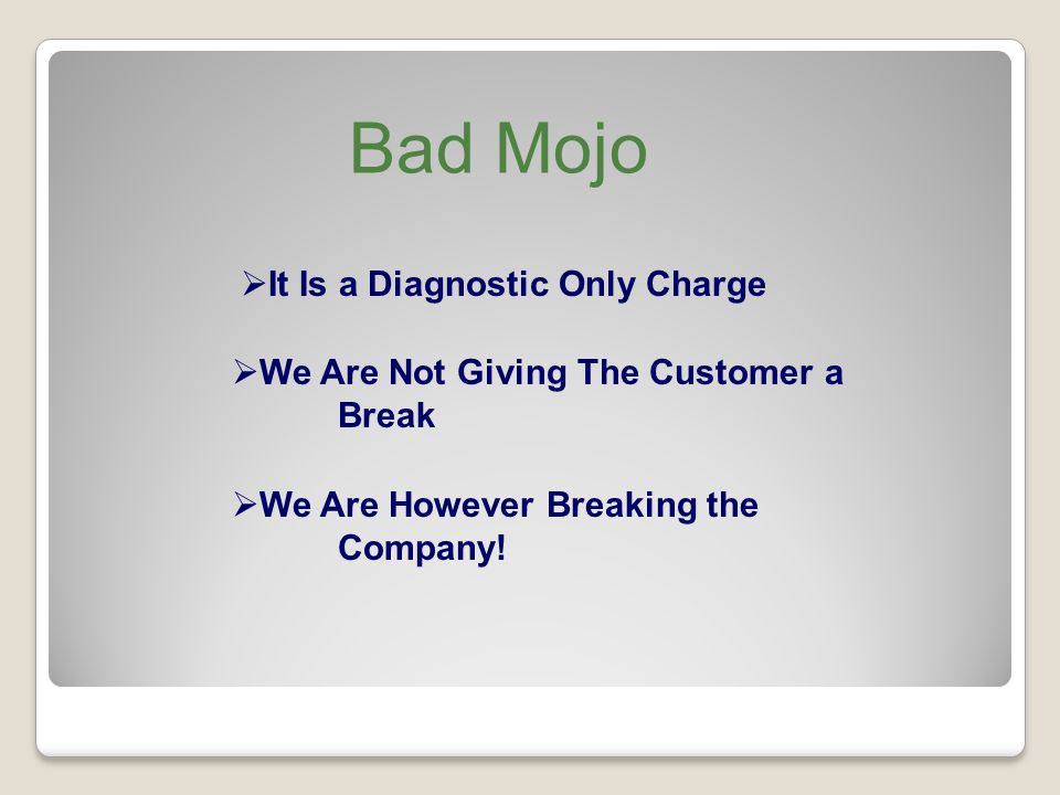 It Is a Diagnostic Only Charge We Are Not Giving The Customer a Break We Are However Breaking the Company.