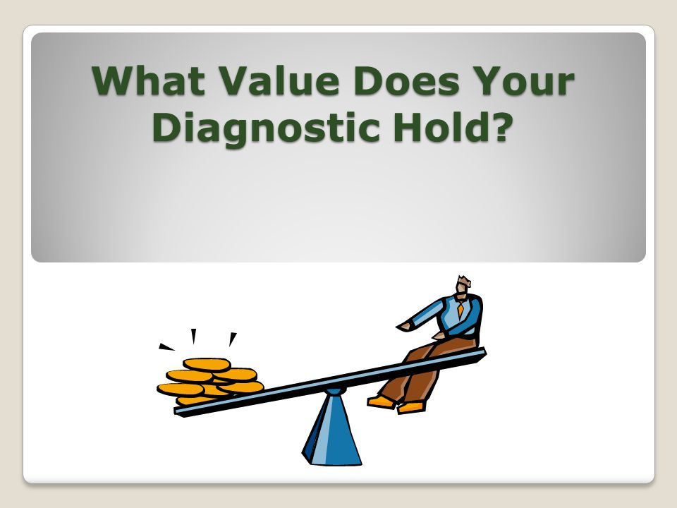 What Value Does Your Diagnostic Hold