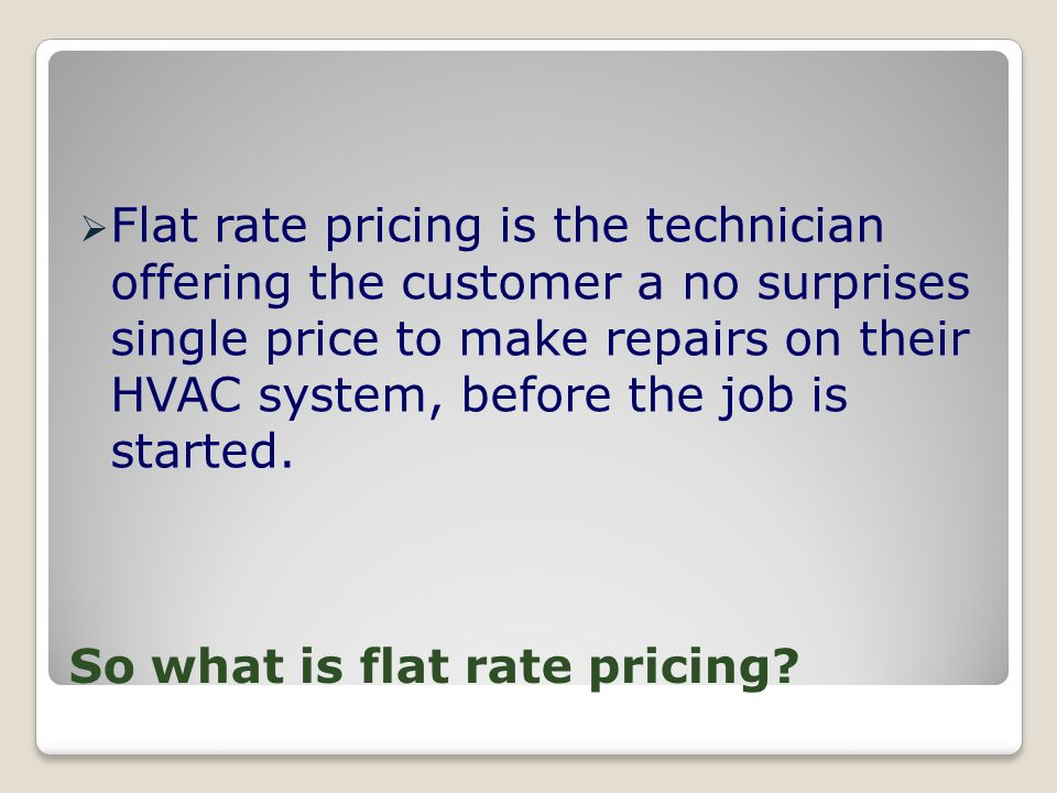Flat Rate Service Pricing Giving Customers a Fair Price that is in Black & White From a Printed Book Customers Feel They Can Trust a Servicer Who is Thorough Doing a Complete Diagnostic Allows us to Recommend all the Repairs Up Front Using Tear Off Pads and Detail on our Invoices Builds Trust in us and the Company!