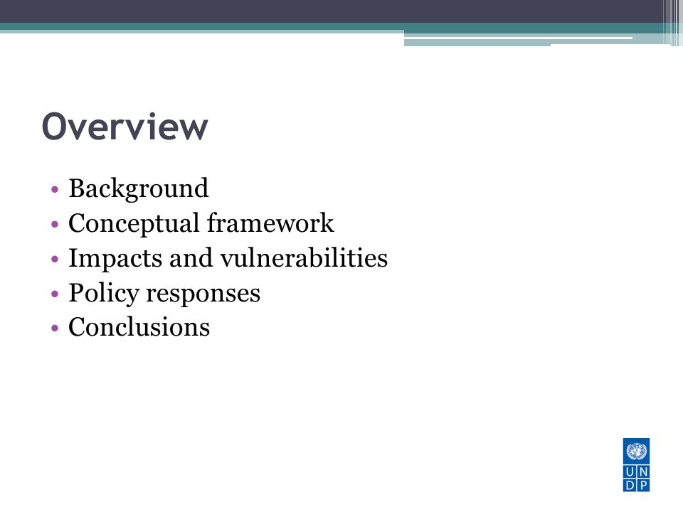 Overview Background Conceptual framework Impacts and vulnerabilities Policy responses Conclusions