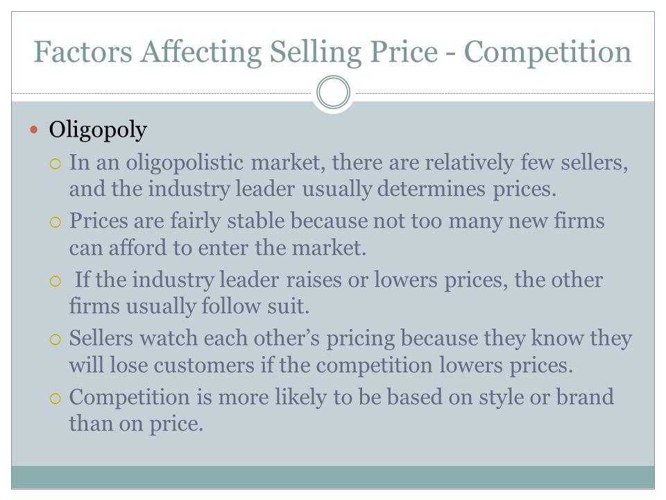Factors Affecting Selling Price - Competition Oligopoly In an oligopolistic market, there are relatively few sellers, and the industry leader usually