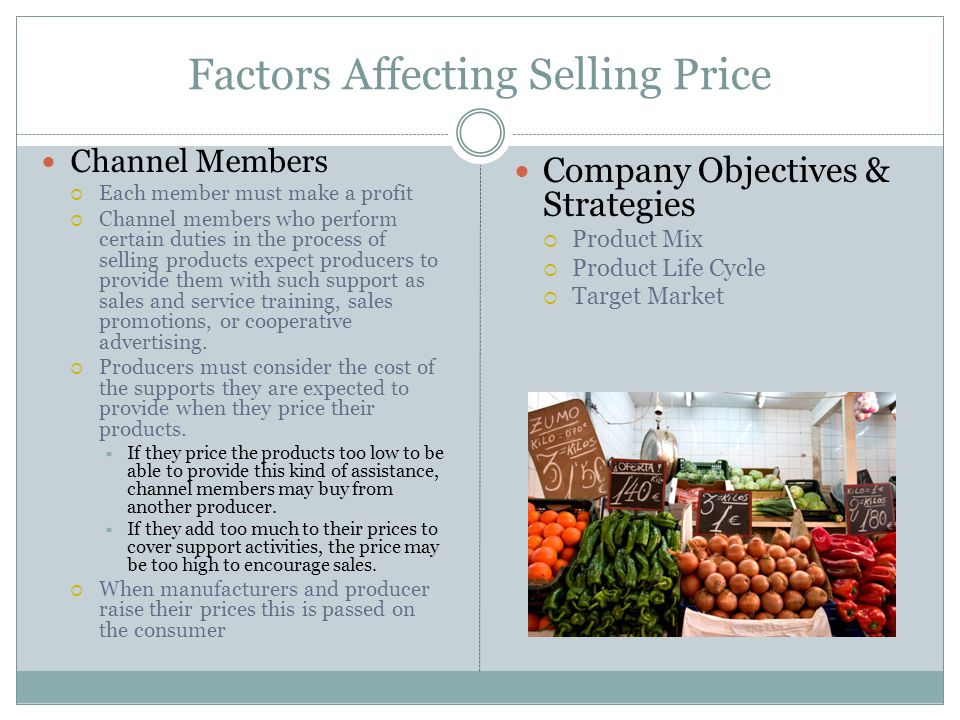 Factors Affecting Selling Price Channel Members Each member must make a profit Channel members who perform certain duties in the process of selling pr