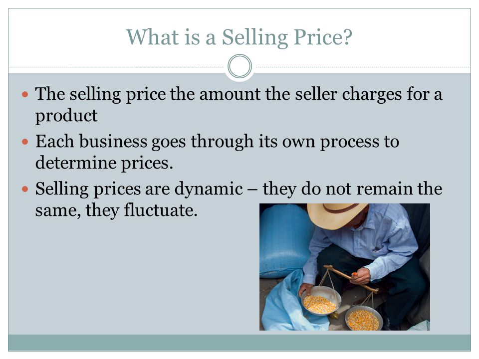 What is a Selling Price? The selling price the amount the seller charges for a product Each business goes through its own process to determine prices.
